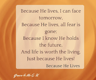Doubt and fear are normal human emotions that I have felt in the last few years, months, and weeks. I know that emotions come and go, but God's truth stands forever. I also know that no matter what, life is worth living because Jesus lives.