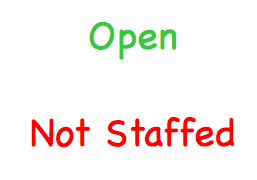 Open. Not Staffed.