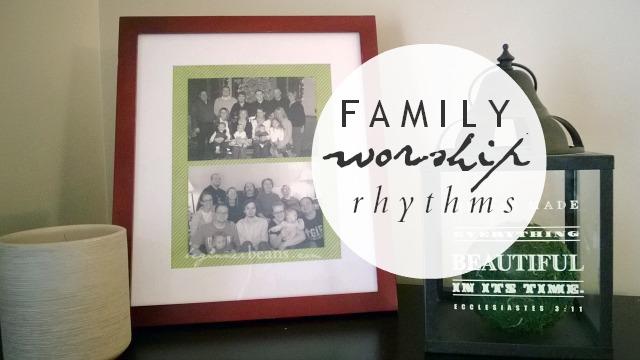 Family Worship Rhythms