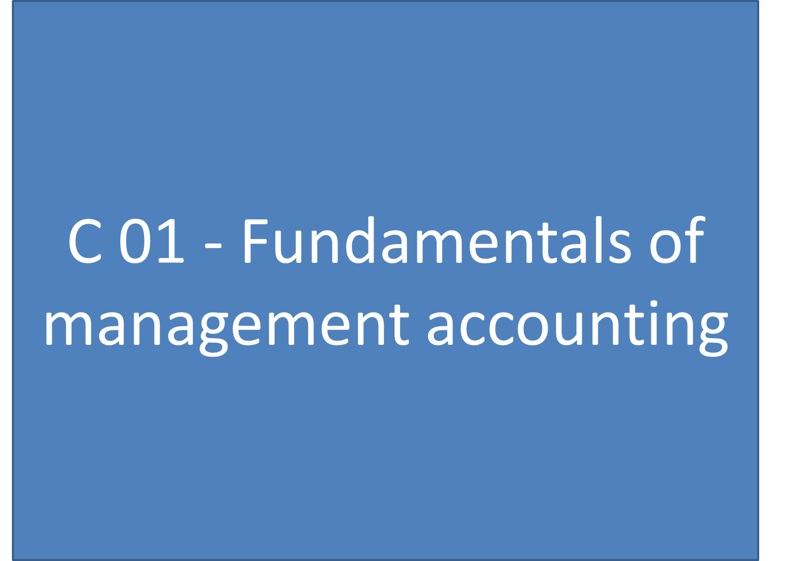 fundamentals of management accounting This is the first course in the cima certificate in business accounting programme it introduces students to core management accounting topics and principles such as cost determinations, breakeven analysis, standard costing, cost and accounting syste.