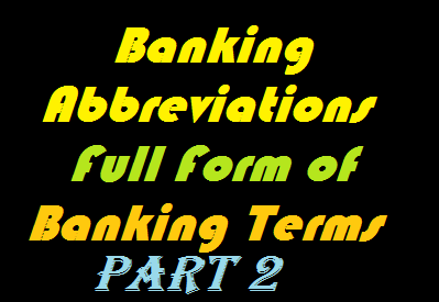banking abbreviations. banking terms, important banking awareness, full names of banking terms, banking aptitude questions for bank exams, banking awareness questions for ibps po, banking awareness for sbi associates po exam, full name of RTGS, full forms of various names