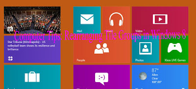 Computer Tips: Rearranging Tile Groups in Windows 8