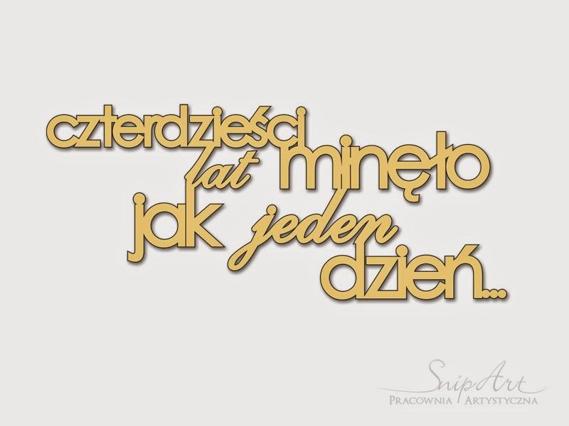 http://snipart.pl/napis-czterdziesci-lat-minelo-1szt-p-235.html