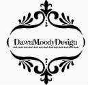 Go Check Out DawnMoodyDesign!