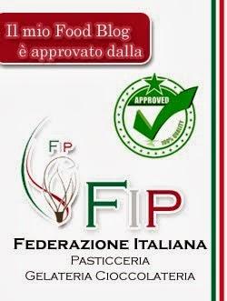 Il mio blog è approvato dalla FIP - Federazione Italiana Pasticceria Gelateria Cioccolateria