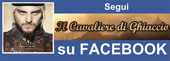Segui il Cavaliere di Ghiaccio su FACEBOOK