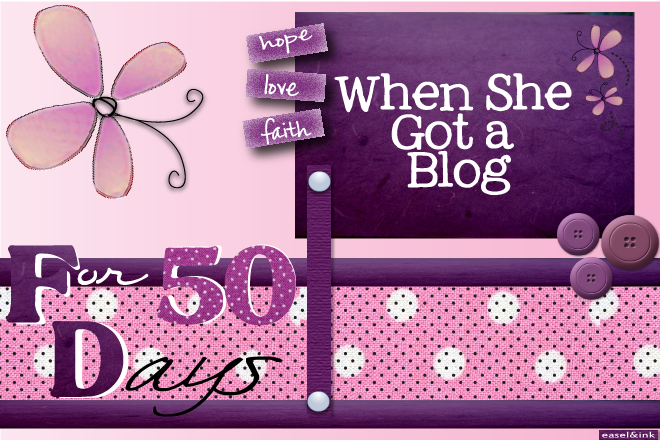 When She Got a Blog...For 50 Days :)
