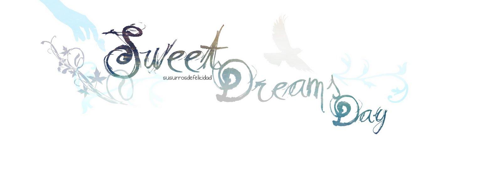 SWEET DREAMS DAY