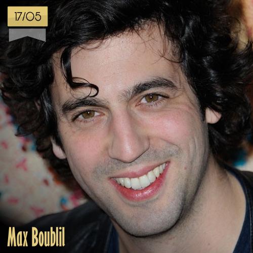 17 de mayo | Max Boublil - @max_boublil | Info + vídeos
