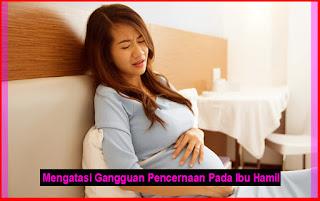 Mengatasi Gangguan Pencernaan Saat Hamil