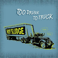 Roy Sludge: Too Drunk To Truck (2011)