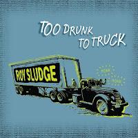 Cover Album of Roy Sludge: Too Drunk To Truck (2011)