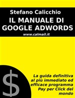 Il manuale di Google Adwords: La guida definitiva al più immediato ed efficace programma Pay Per Click del mondo - eBook