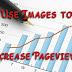 5 Tips to Increase Pageviews Using Images on your blog