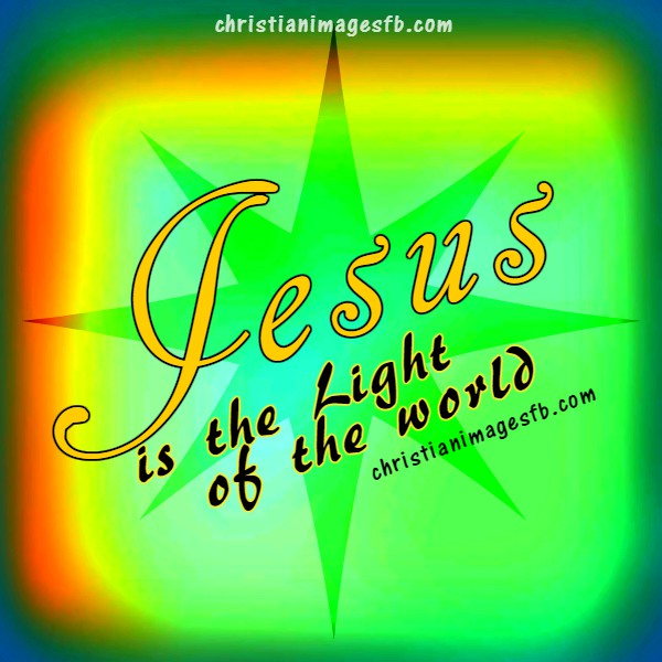 Jesus is the light of the world christian card, free image and christian quotes, facebook phrases by Mery Bracho