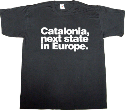 catalonia catalan independence useless kingdoms useless Politics t-shirt ephemeral-t-shirts