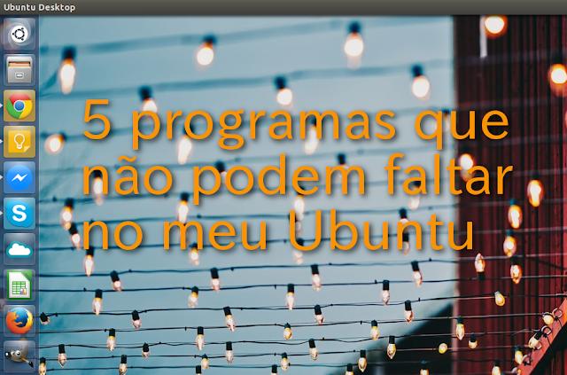 5 programas que não podem faltar no meu Ubuntu