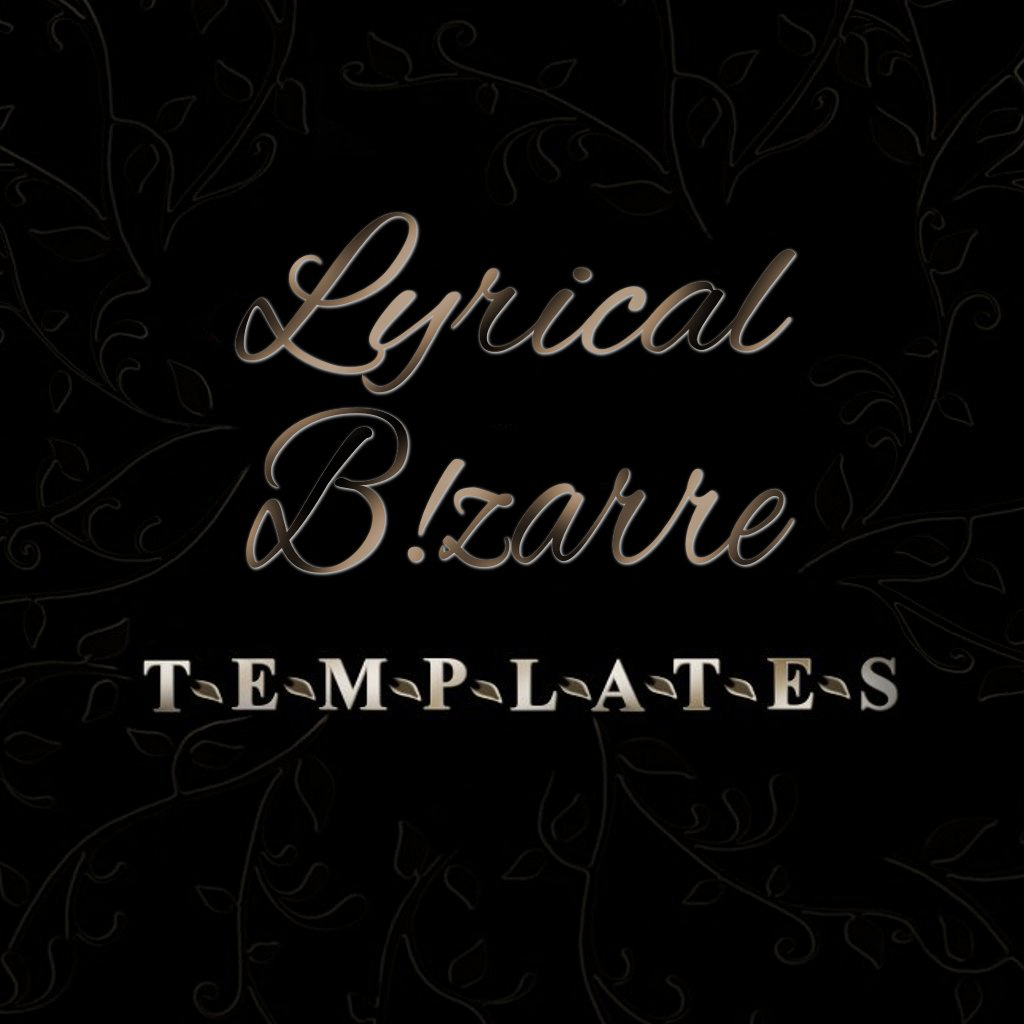 Lyrical B!zarre Templates,