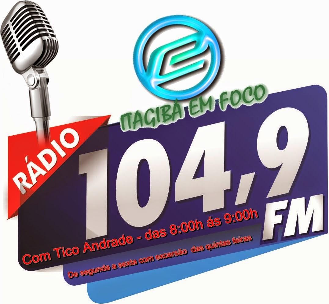 OUÇA O  ITAGIBÁ EM FOCO NA ITAGIBÁ  FM