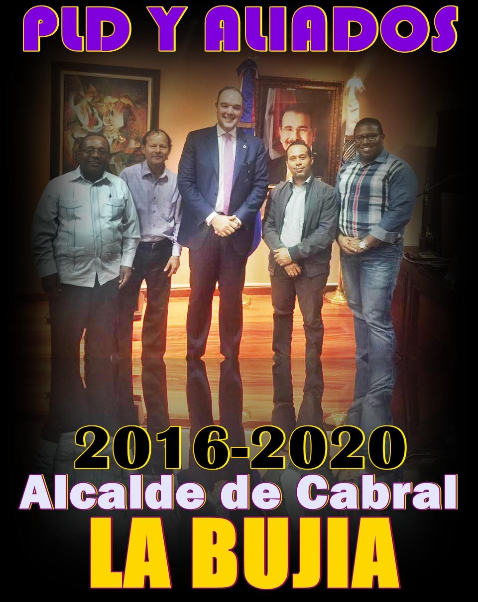 PLD Y ALIADOS CON LA BUJIA, ALCALDE CABRAL 2016-2020