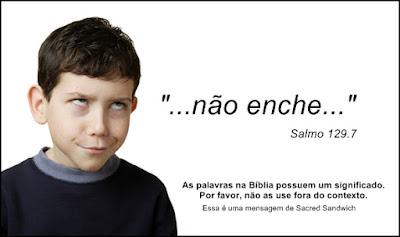 Não enche - salmo 129.7 As palavras na Bíblia possuem um significado. Não as use fora de contexto.