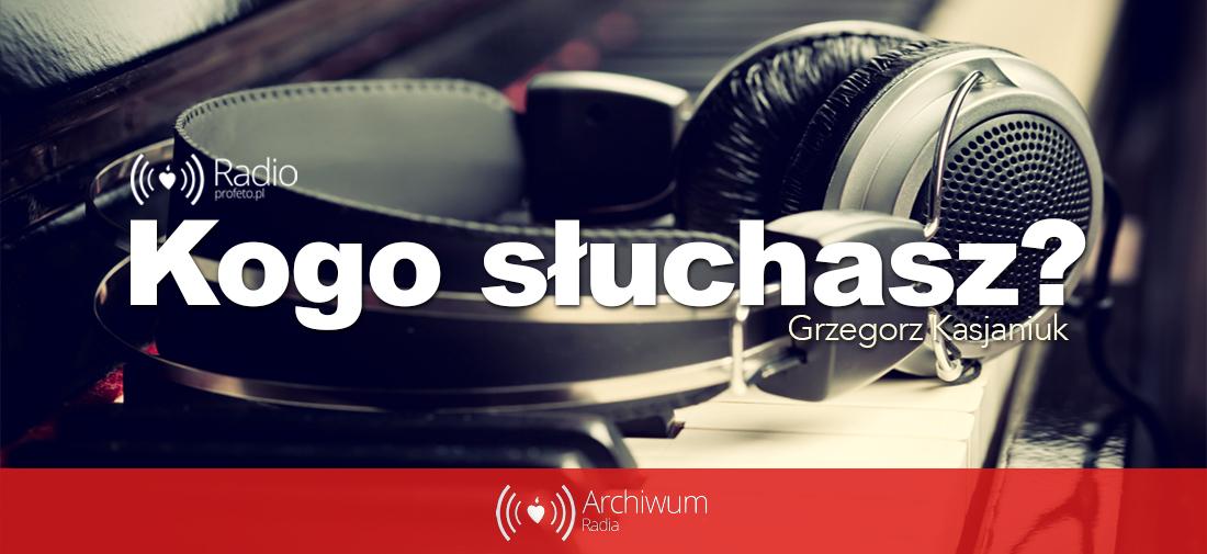 Audycje Kogo Słuchasz? © Grzegorz Kasjaniuk