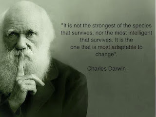 """It is not the strongest of the species that survives, nor the most intelligent that survives. It is the one that is the most adaptable to change."" --- Charles Darwin"