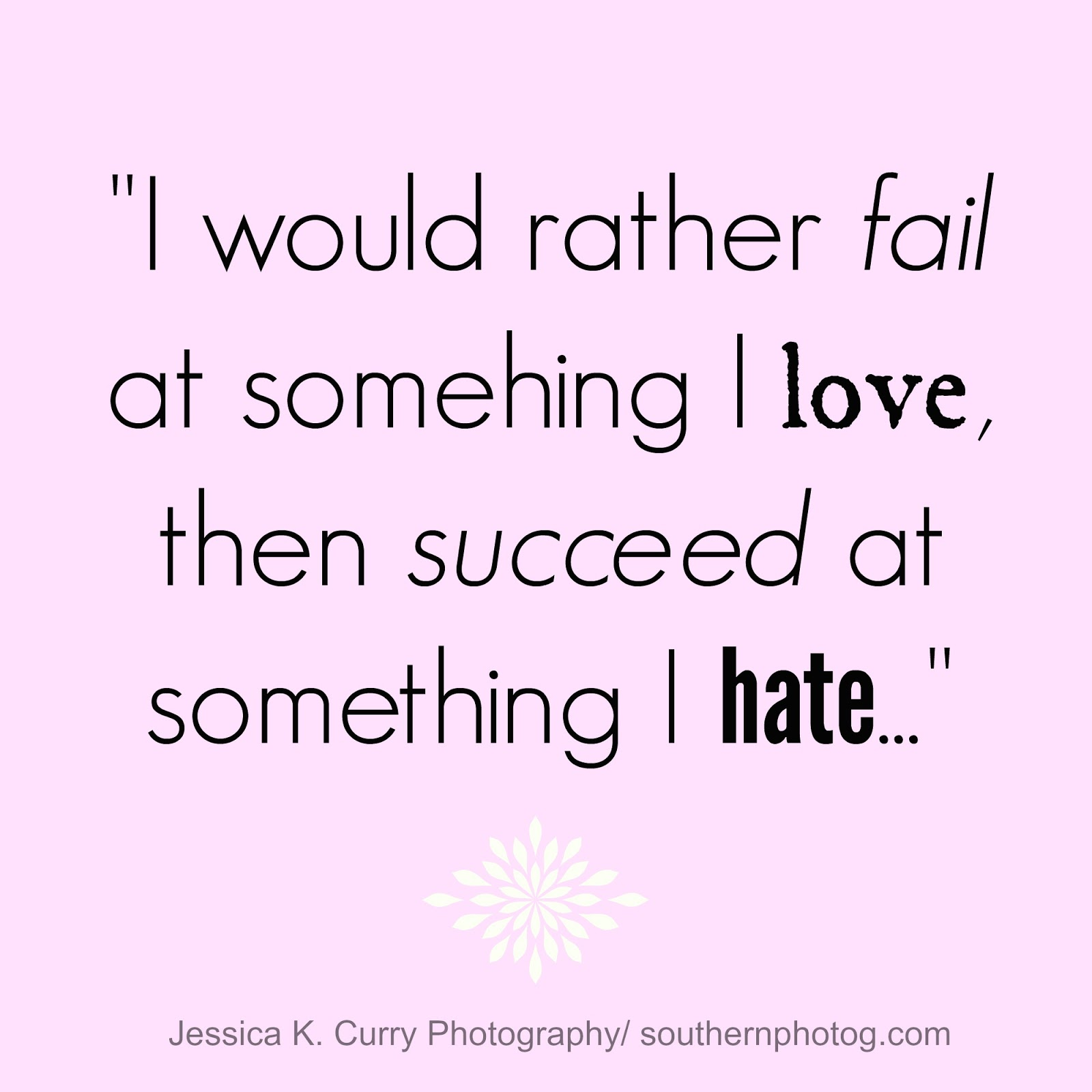 Quotes Photography Jessica Kcurry Photography My Favorite Quote As A Photographer.