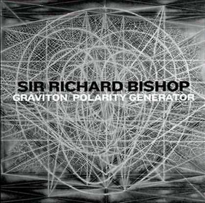 Bleak Bliss Sir Richard Bishop Graviton Polarity Generator