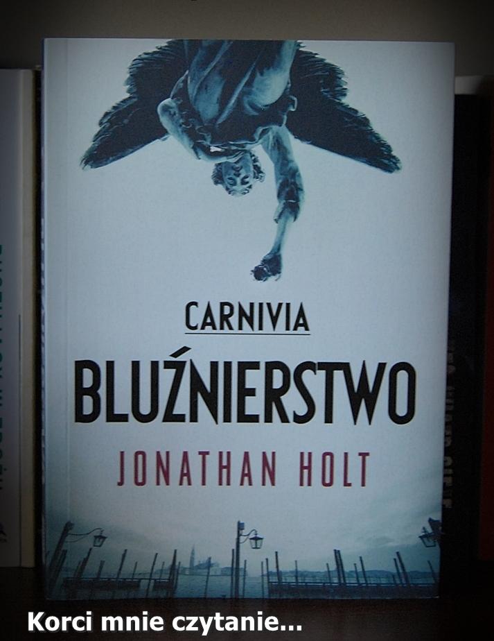 "Jonathan Holt ""Carnivia. Bluźnierstwo"""