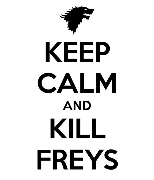 keep calm and kill freys - Juego de Tronos en los siete reinos