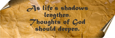 as life's shadows lengthen