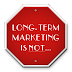 5 Things Long-term Marketing Isn't...