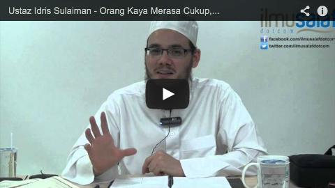 Ustaz Idris Sulaiman – Orang Kaya Merasa Cukup, Menjadikan Dia Takbur & Tidak Memerlukan Sesiapa