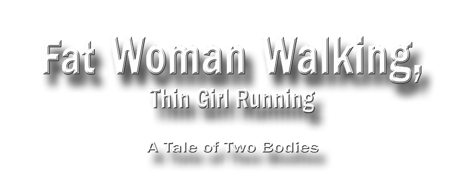 Fat Woman Walking, Thin Girl Running