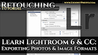 Learn How To Use Lightroom 6/CC, Exporting Photos & Image Formats | Photo Retouching Tutorial