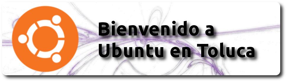 GNU/Linux UBUNTU y en Toluca!!!!!