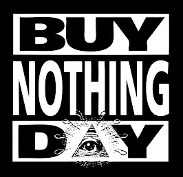 NOVEMBER 25 / 26 - 2016 - BUY NOTHING DAY