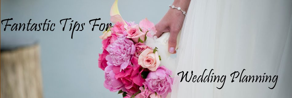 Fantastic tips for wedding planning