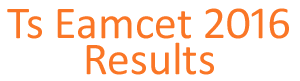 {^Check} TS Eamcet Results 2016 Name Wise, Roll No wise, Marks Wise @ tseamcet.in, Manabadi