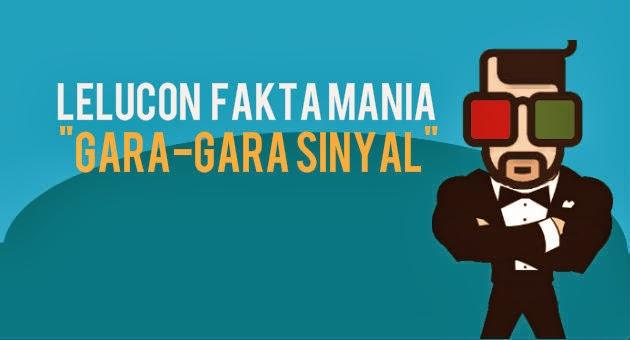Lelucon FaktaMania: Gara-Gara Sinyal