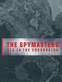 Spymasters: CIA In The Crosshairs