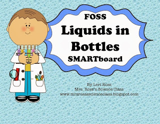 http://www.teacherspayteachers.com/Product/FOSS-Science-Liquids-in-Bottles-Smartboard-811658