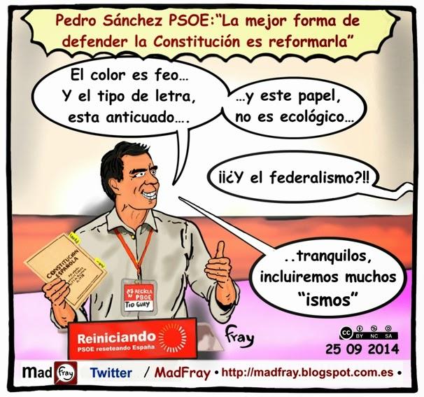 """Viñeta de Humor: Pedro Sánchez, secretario general del Partido Socialista Obrero Español, afirmo que: """"La mejor forma de defender la Constitución Española es reformarla"""" Mad Fray"""
