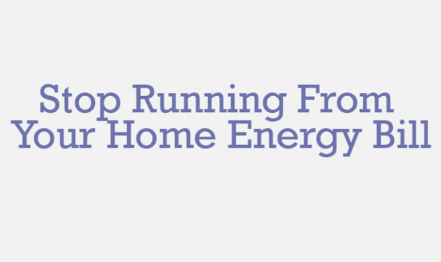 Stop Running From Your Home Energy Bill