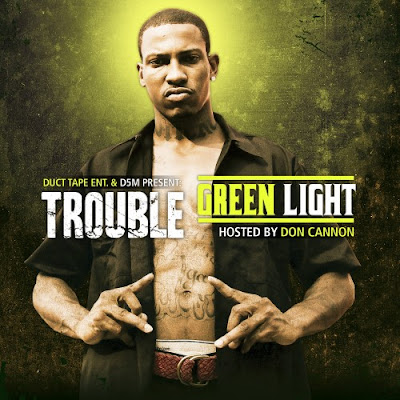 Trouble-Green_Light_(Hosted_By_Don_Cannon)-(Bootleg)-2011