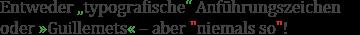 Es kann zwischen typografischen Anführungszeichen oder Guillemets gewählt werden