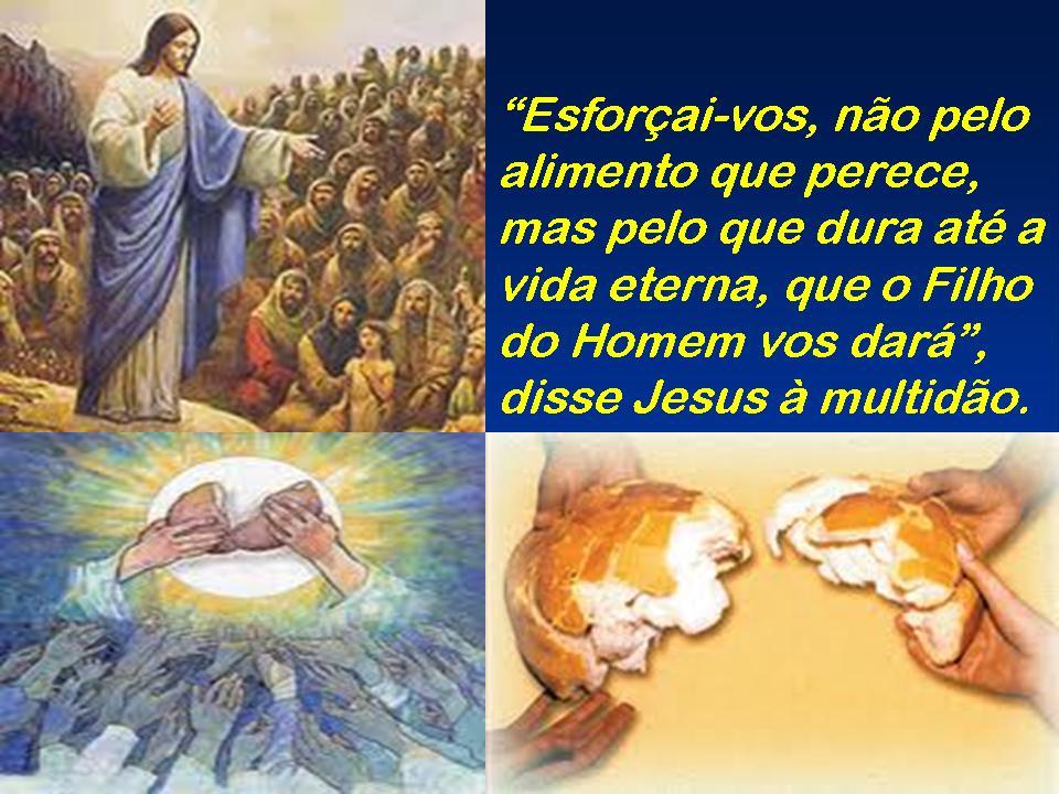 Resultado de imagem para Esforçai-vos não pelo alimento que se perde, mas pelo alimento que permanece até a vida eterna