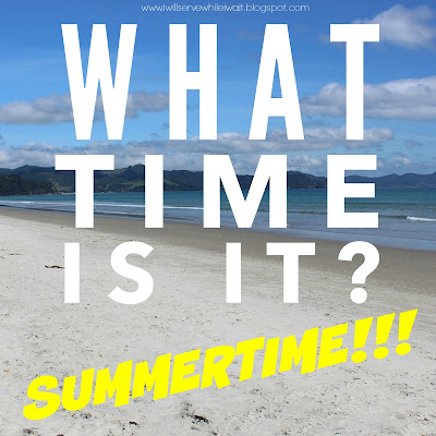 While I'm Waiting...What Time Is It?  Summertime!
