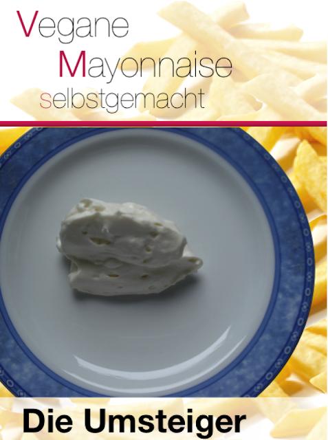 die umsteiger weg vom fleisch 60 sekunden mayonnaise vegan. Black Bedroom Furniture Sets. Home Design Ideas